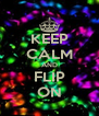 KEEP CALM AND FLIP ON - Personalised Poster A4 size