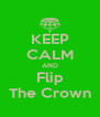 KEEP CALM AND Flip The Crown - Personalised Poster A4 size