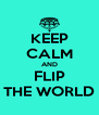 KEEP CALM AND FLIP THE WORLD - Personalised Poster A4 size