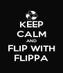 KEEP CALM AND FLIP WITH FLIPPA - Personalised Poster A4 size