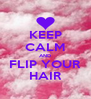 KEEP CALM AND FLIP YOUR HAIR - Personalised Poster A4 size