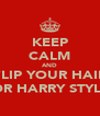 KEEP CALM AND FLIP YOUR HAIR FOR HARRY STYLES - Personalised Poster A4 size
