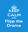 KEEP CALM AND Flipp the Drama - Personalised Poster A4 size
