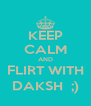 KEEP CALM AND FLIRT WITH DAKSH  ;) - Personalised Poster A4 size