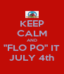 """KEEP CALM AND """"FLO PO"""" IT JULY 4th - Personalised Poster A4 size"""