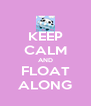 KEEP CALM AND FLOAT ALONG - Personalised Poster A4 size
