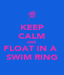 KEEP CALM AND FLOAT IN A  SWIM RING - Personalised Poster A4 size