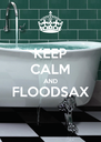 KEEP CALM AND FLOODSAX  - Personalised Poster A4 size
