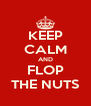 KEEP CALM AND FLOP THE NUTS - Personalised Poster A4 size