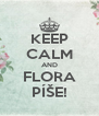 KEEP CALM AND FLORA PÍŠE! - Personalised Poster A4 size