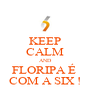 KEEP CALM AND FLORIPA É  COM A SIX ! - Personalised Poster A4 size
