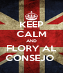 KEEP CALM AND FLORY AL CONSEJO  - Personalised Poster A4 size