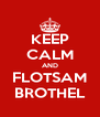 KEEP CALM AND FLOTSAM BROTHEL - Personalised Poster A4 size