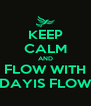 KEEP CALM AND FLOW WITH DAYIS FLOW - Personalised Poster A4 size