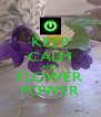KEEP CALM AND FLOWER POWER - Personalised Poster A4 size