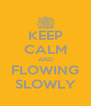 KEEP CALM AND FLOWING SLOWLY - Personalised Poster A4 size