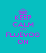 KEEP CALM AND FLUEVOG ON - Personalised Poster A4 size
