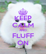 KEEP CALM AND FLUFF ON - Personalised Poster A4 size