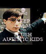KEEP CALM AND FLUSH AUTISTIC KIDS - Personalised Poster A4 size