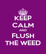 KEEP CALM AND FLUSH THE WEED - Personalised Poster A4 size