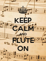 KEEP CALM AND FLUTE ON - Personalised Poster A4 size
