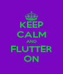KEEP CALM AND FLUTTER ON - Personalised Poster A4 size
