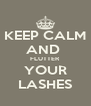 KEEP CALM AND  FLUTTER YOUR LASHES - Personalised Poster A4 size