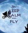 KEEP CALM AND FLY  - Personalised Poster A4 size
