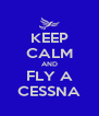 KEEP CALM AND FLY A CESSNA - Personalised Poster A4 size