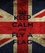 KEEP CALM AND FLY A FLAG - Personalised Poster A4 size
