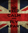 KEEP CALM AND FLY APART - Personalised Poster A4 size
