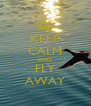 KEEP CALM AND FLY AWAY - Personalised Poster A4 size
