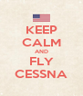 KEEP CALM AND FLY CESSNA - Personalised Poster A4 size