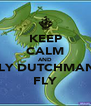 KEEP CALM AND FLY DUTCHMAN, FLY - Personalised Poster A4 size