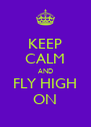 KEEP CALM AND FLY HIGH ON - Personalised Poster A4 size