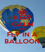 KEEP CALM AND FLY IN A BALLOON - Personalised Poster A4 size
