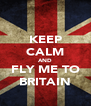 KEEP CALM AND FLY ME TO BRITAIN - Personalised Poster A4 size