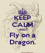 KEEP CALM AND Fly on a Dragon. - Personalised Poster A4 size