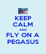 KEEP CALM AND FLY ON A PEGASUS - Personalised Poster A4 size