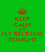 KEEP CALM AND FLY RECKLESS TONIGHT - Personalised Poster A4 size