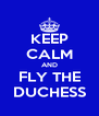 KEEP CALM AND FLY THE DUCHESS - Personalised Poster A4 size