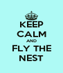 KEEP CALM AND FLY THE NEST - Personalised Poster A4 size
