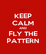 KEEP CALM AND FLY THE PATTERN - Personalised Poster A4 size