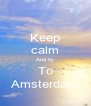 Keep calm And fly To Amsterdam - Personalised Poster A4 size