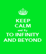 KEEP CALM and fly TO INFINITY AND BEYOND - Personalised Poster A4 size