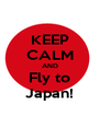 KEEP CALM AND Fly to Japan! - Personalised Poster A4 size