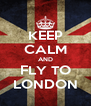 KEEP CALM AND FLY TO LONDON - Personalised Poster A4 size