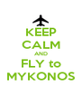 KEEP CALM AND FLY to MYKONOS - Personalised Poster A4 size