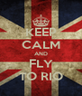KEEP CALM AND FLY TO RIO - Personalised Poster A4 size
