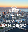 KEEP CALM AND FLY TO SAN DIEGO - Personalised Poster A4 size